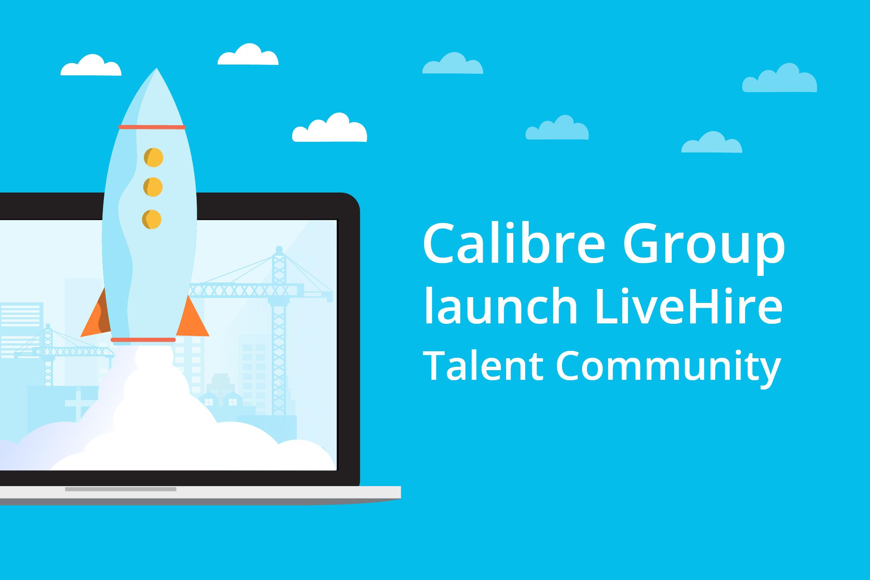 Calibre Group launch LiveHire Talent Community